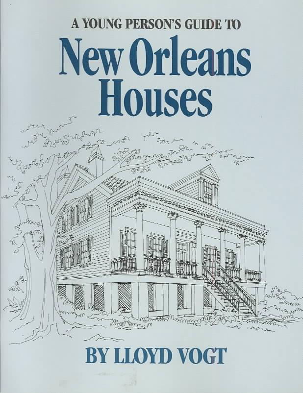A Young Person's Guide to New Orleans Houses By Vogt, Lloyd
