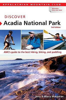 Appalachian Mountain Club Discover Acadia National Park By Monkman, Jerry/ Monkman, Marcy